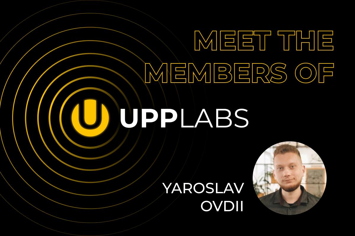 Yaroslav Ovdii. Meet the team of UppLabs