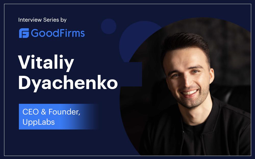 Vitaliy Dyachenko's GoodFirms interview